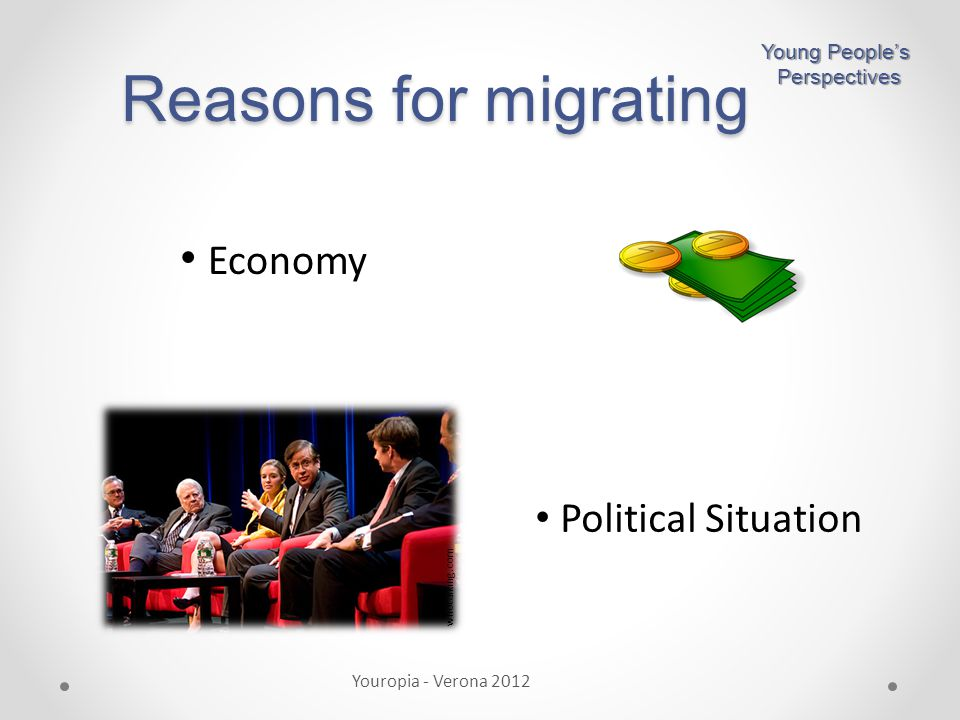 Reasons for migrating Economy Political Situation Youropia - Verona 2012 Young People's Perspectives Perspectives whotalking.com
