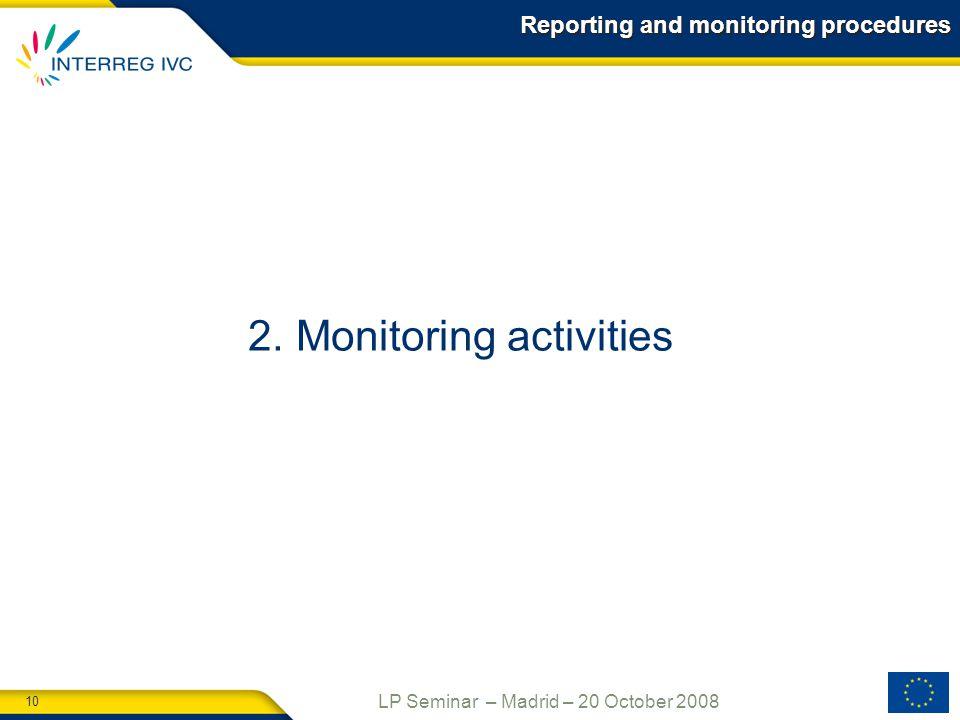 10 LP Seminar – Madrid – 20 October 2008 2.Monitoring activities Reporting and monitoring procedures