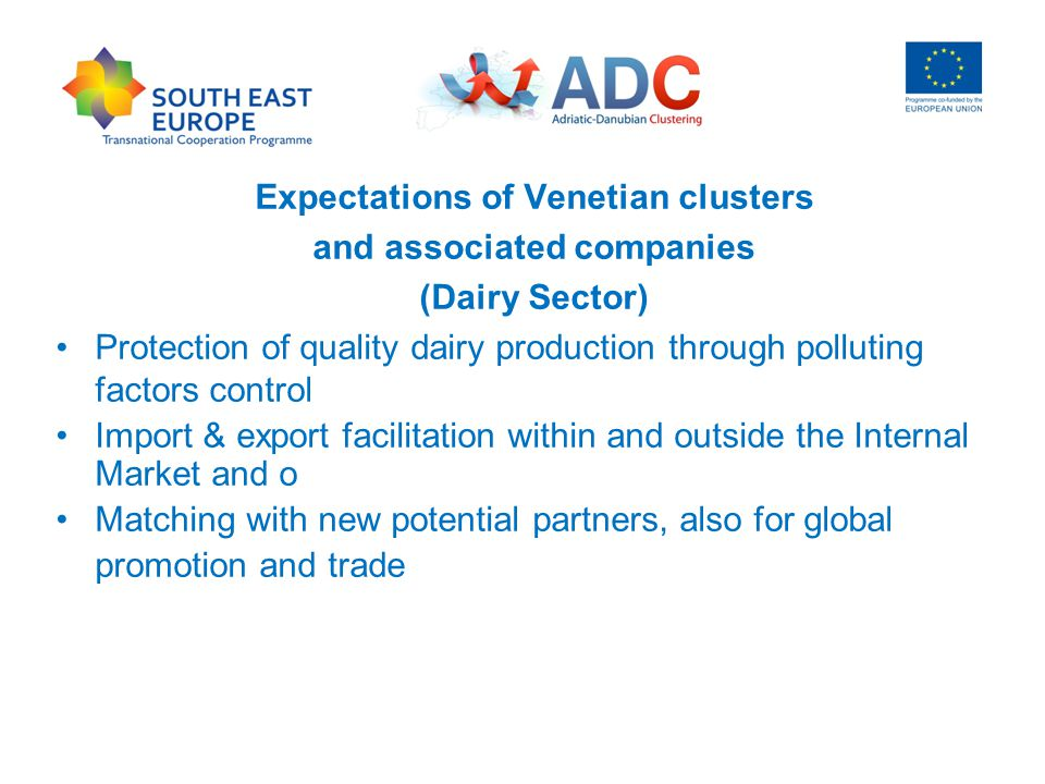 Expectations of Venetian clusters and associated companies (Dairy Sector) Protection of quality dairy production through polluting factors control Import & export facilitation within and outside the Internal Market and o Matching with new potential partners, also for global promotion and trade