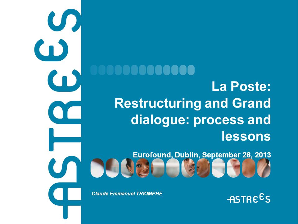 Restructuring at la Poste : background information * A recurrent issue with many developments since 1990 (separation post/telecoms, opening to the competition, from an administration to a public owned company, reduction of post offices, set up of la Banque Postale etc.) * Dramatic and endless fall in mail services, increase in parcels and financial services * Main employment figures and structure Around 260 000 employees in the Group: 1% of the French workforce An ageing population and a mix (50/50) of civil servants and private labour contracts Limited part time and short term contracts - A deal between preserving the social model and the acceptance of new organisations (2004)