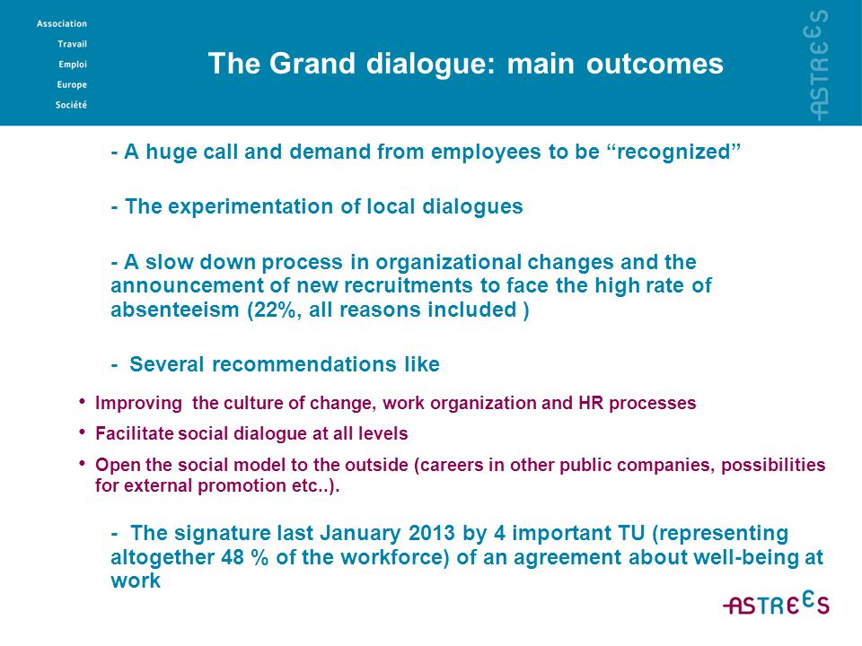 "The Grand dialogue: main outcomes - A huge call and demand from employees to be ""recognized"" - The experimentation of local dialogues - A slow down pr"