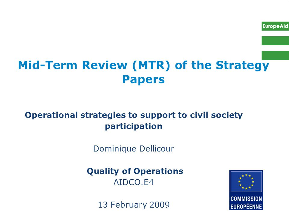 Our Mandate March 2005: creation of Directorate E to promote improved quality of EC cooperation programmes through: operational guidance and practical tools (including training); Quality assurance upstream, d (geographic/thematic) and downstream during implementation; Monitoring of impact and interface with other DGs and donors.