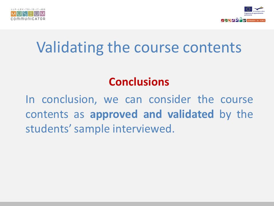 Validating the course contents Conclusions In conclusion, we can consider the course contents as approved and validated by the students' sample interv