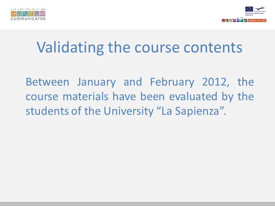 Validating the course contents Students having participated in September 2011 to the Dissemination workshop held at the seat of the University La Sapienza – Vetrerie Sciarra -, have been kept informed about the course development from October to December 2011.