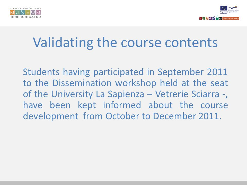 Validating the course contents Students having participated in September 2011 to the Dissemination workshop held at the seat of the University La Sapi