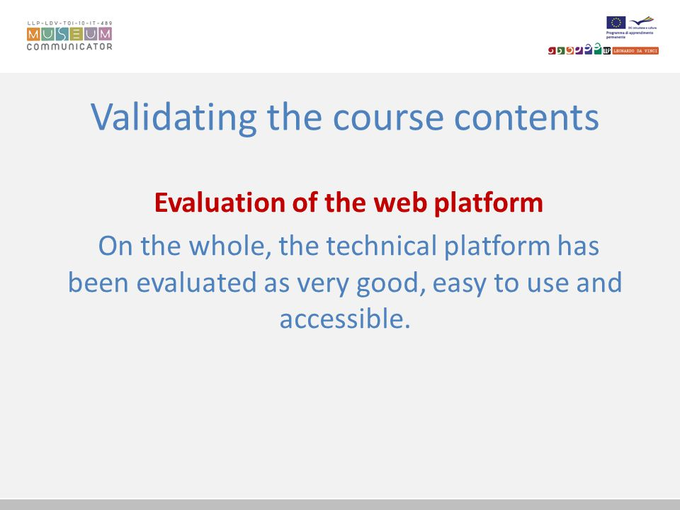 Validating the course contents Evaluation of the web platform On the whole, the technical platform has been evaluated as very good, easy to use and ac