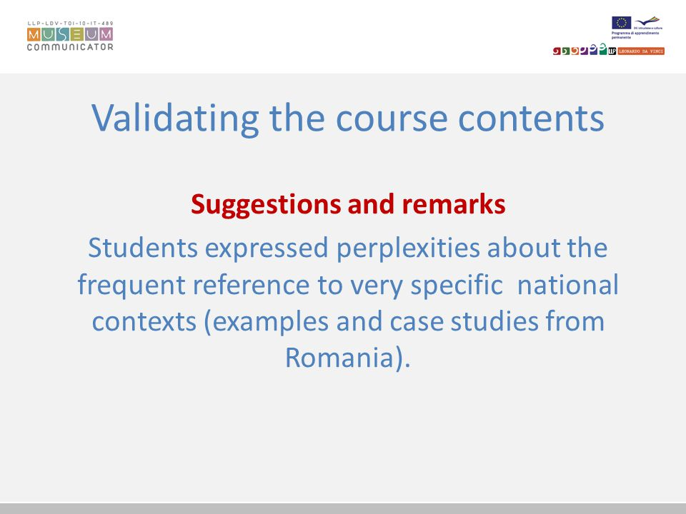 Validating the course contents Suggestions and remarks Students expressed perplexities about the frequent reference to very specific national contexts