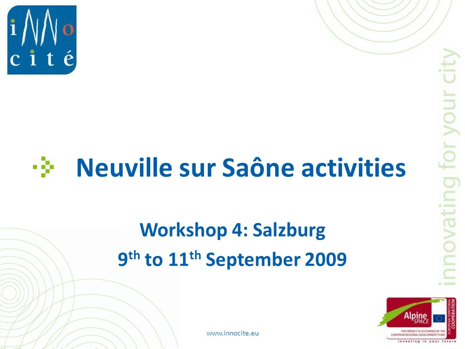 Neuville sur Saône activities Workshop 4: Salzburg 9 th to 11 th September 2009 www.innocite.eu