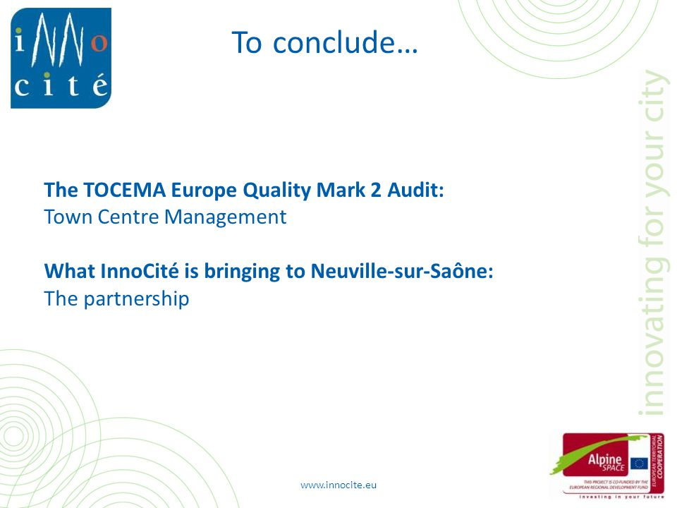 www.innocite.eu To conclude… The TOCEMA Europe Quality Mark 2 Audit: Town Centre Management What InnoCité is bringing to Neuville-sur-Saône: The partnership
