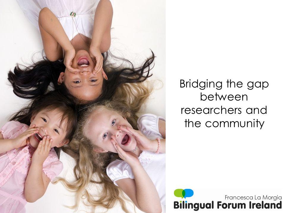 Bridging the gap between researchers and the community Francesca La Morgia
