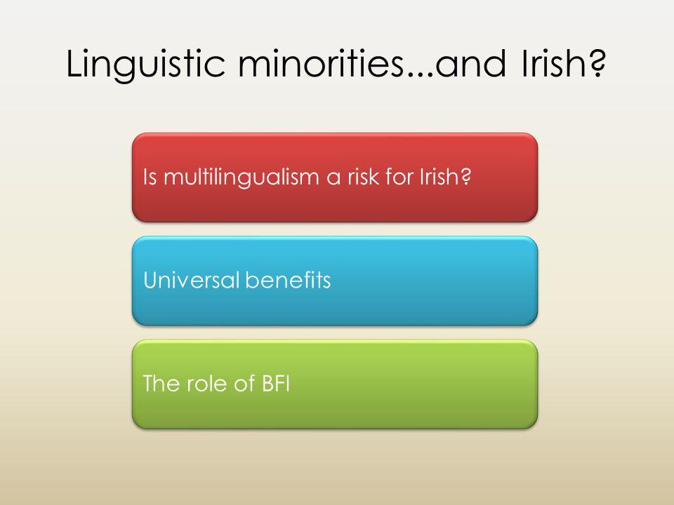 Linguistic minorities...and Irish.