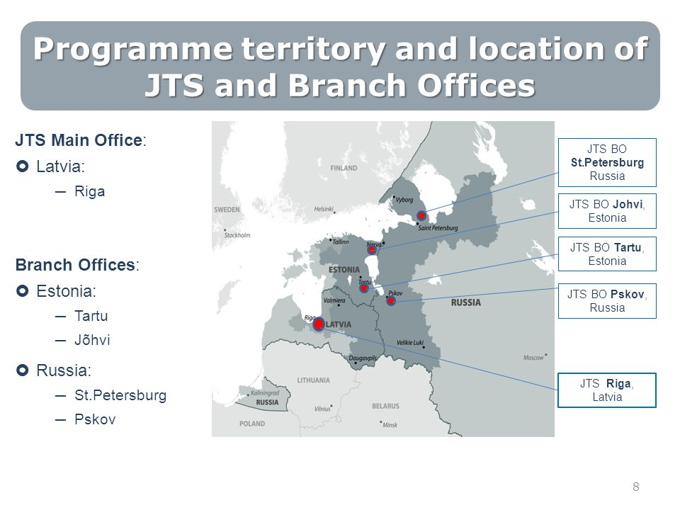 Programme territory and location of JTS and Branch Offices 8 JTS BO St.Petersburg Russia JTS BO Johvi, Estonia JTS BO Tartu, Estonia JTS BO Pskov, Rus