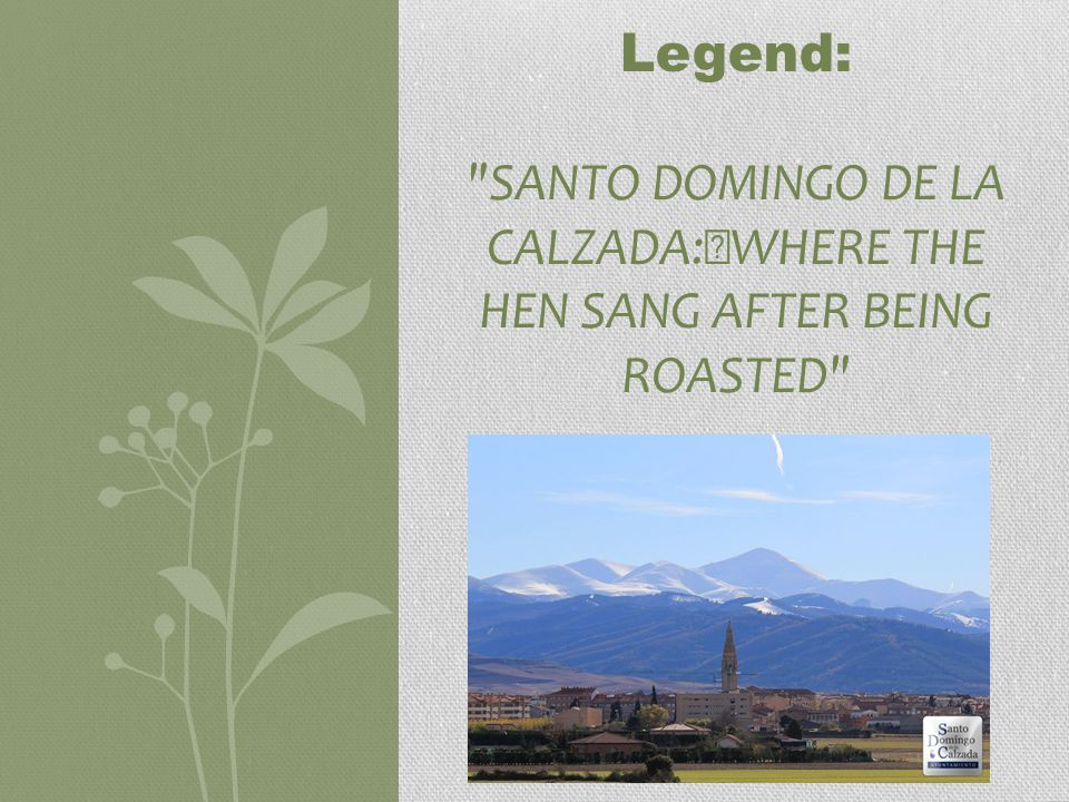 Legend: SANTO DOMINGO DE LA CALZADA: WHERE THE HEN SANG AFTER BEING ROASTED