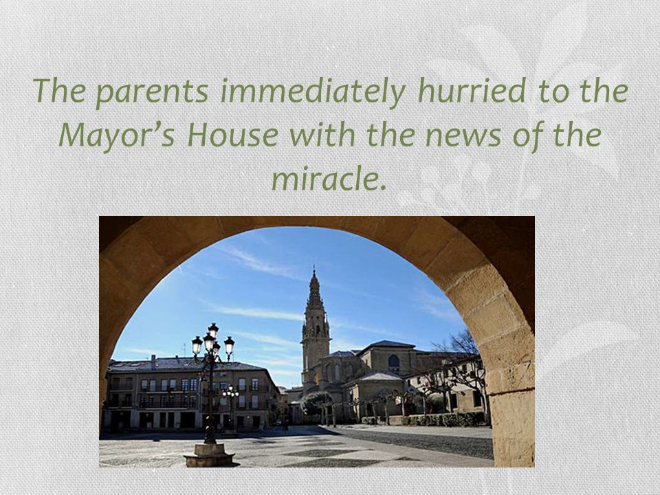 The parents immediately hurried to the Mayor's House with the news of the miracle.