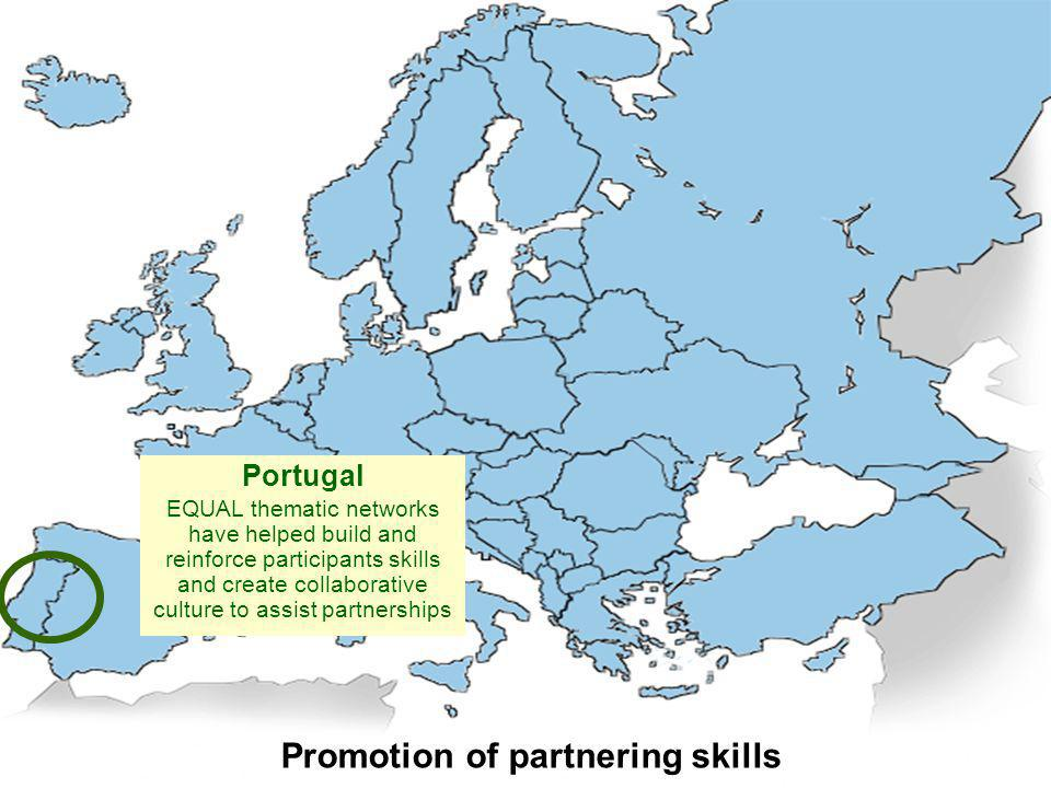 Promotion of partnering skills Portugal EQUAL thematic networks have helped build and reinforce participants skills and create collaborative culture t