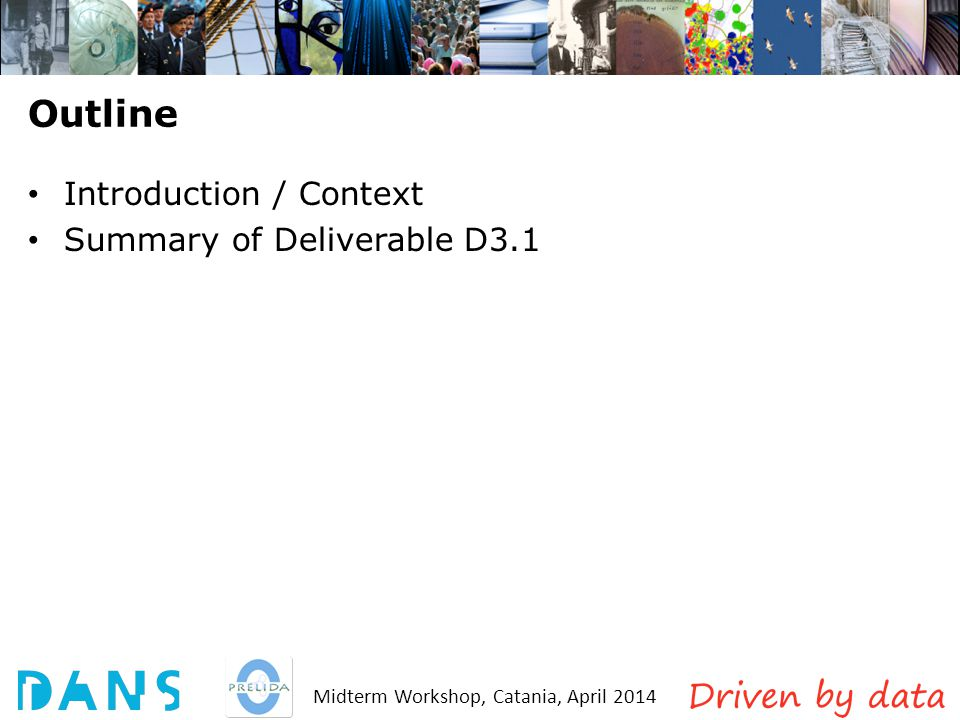 Midterm Workshop, Catania, April 2014 Outline Introduction / Context Summary of Deliverable D3.1