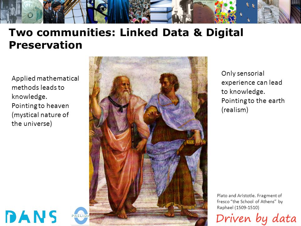 Midterm Workshop, Catania, April 2014 Two communities: Linked Data & Digital Preservation Plato and Aristotle.