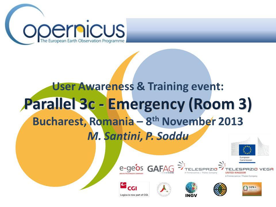 Parallel 3c - Emergency (Room 3) User Awareness & Training event: Parallel 3c - Emergency (Room 3) Bucharest, Romania – 8 th November 2013 M. Santini,