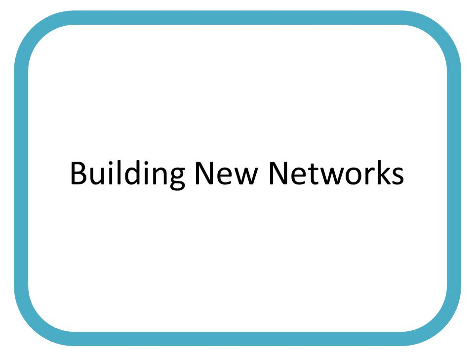 Building New Networks
