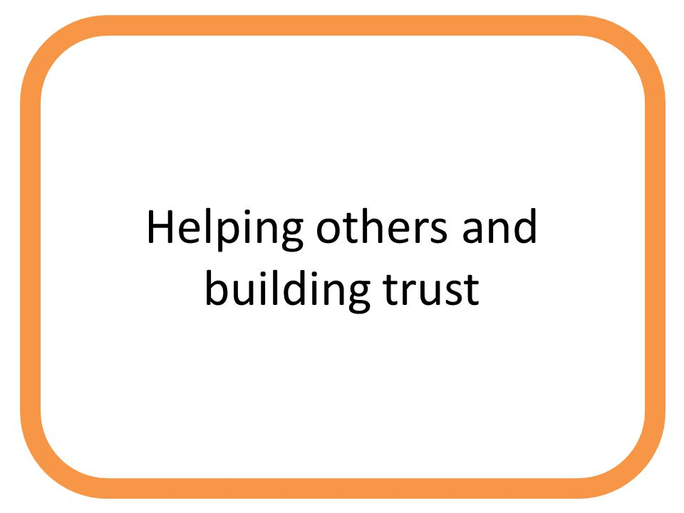 Helping others and building trust