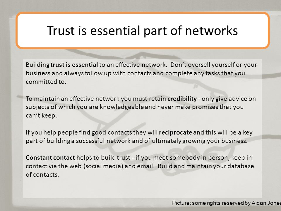 Trust is essential part of networks Building trust is essential to an effective network.