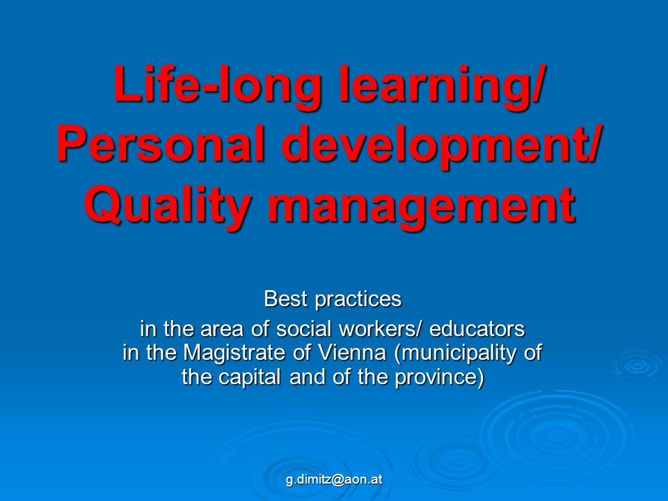 g.dimitz@aon.at Life-long learning/ Personal development/ Quality management Best practices in the area of social workers/ educators in the Magistrate