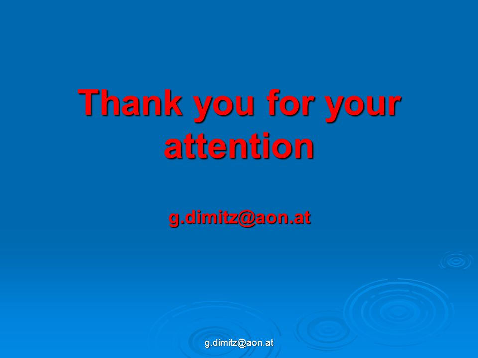 g.dimitz@aon.at Thank you for your attention g.dimitz@aon.at