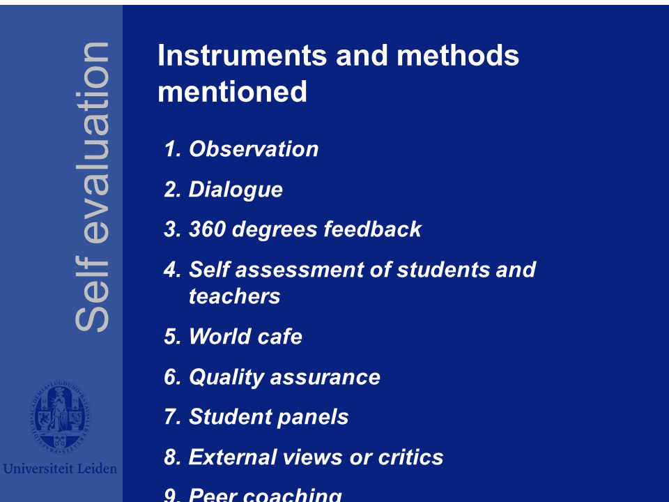 Instruments and methods mentioned 1.Observation 2.Dialogue 3.360 degrees feedback 4.Self assessment of students and teachers 5.World cafe 6.Quality as