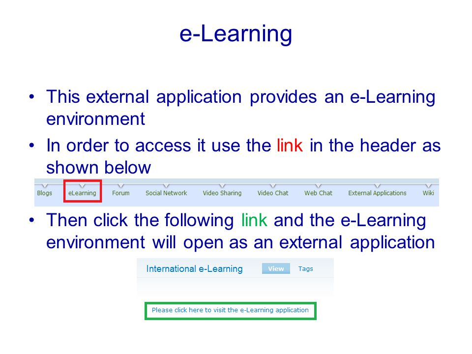 e-Learning This external application provides an e-Learning environment In order to access it use the link in the header as shown below Then click the following link and the e-Learning environment will open as an external application