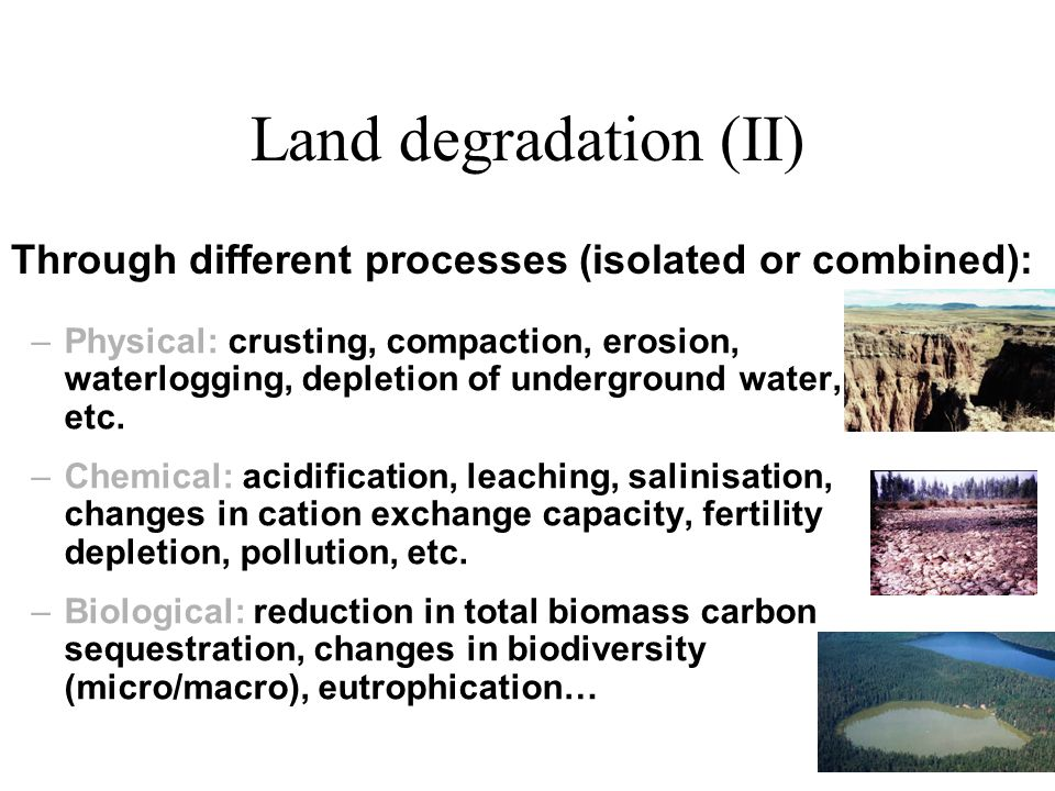 Land degradation (II) –Physical: crusting, compaction, erosion, waterlogging, depletion of underground water, etc.