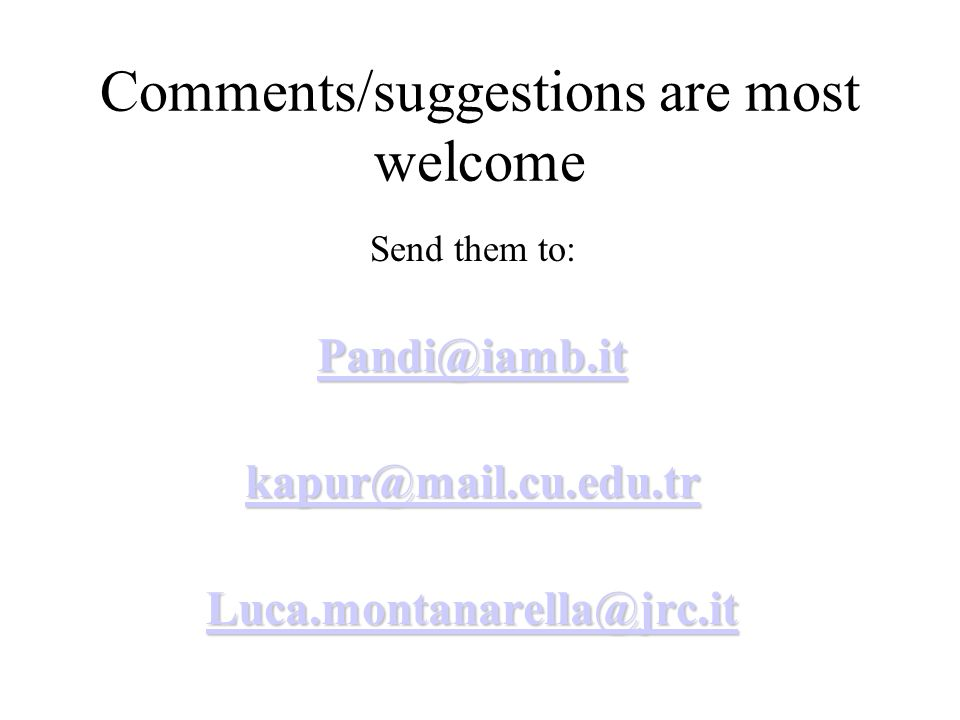 Comments/suggestions are most welcome Send them to: Pandi@iamb.it kapur@mail.cu.edu.tr Luca.montanarella@jrc.it