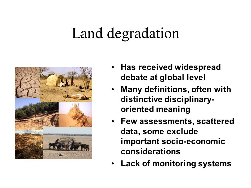 Past assessments Used different definitions of land degradation Have been carried out with different methods - often considering only one aspect of land degradation (e.g.