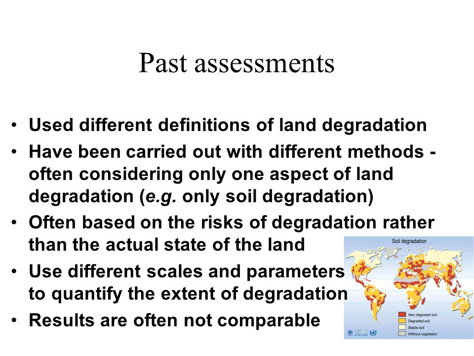 Land degradation (III) These processes are driven by different factors: Inappropriate land use/land management Natural disasters Socio-economic: land tenure, market, population growth, institutional support, income, education, human health… Political:incentives, political stability or instability…