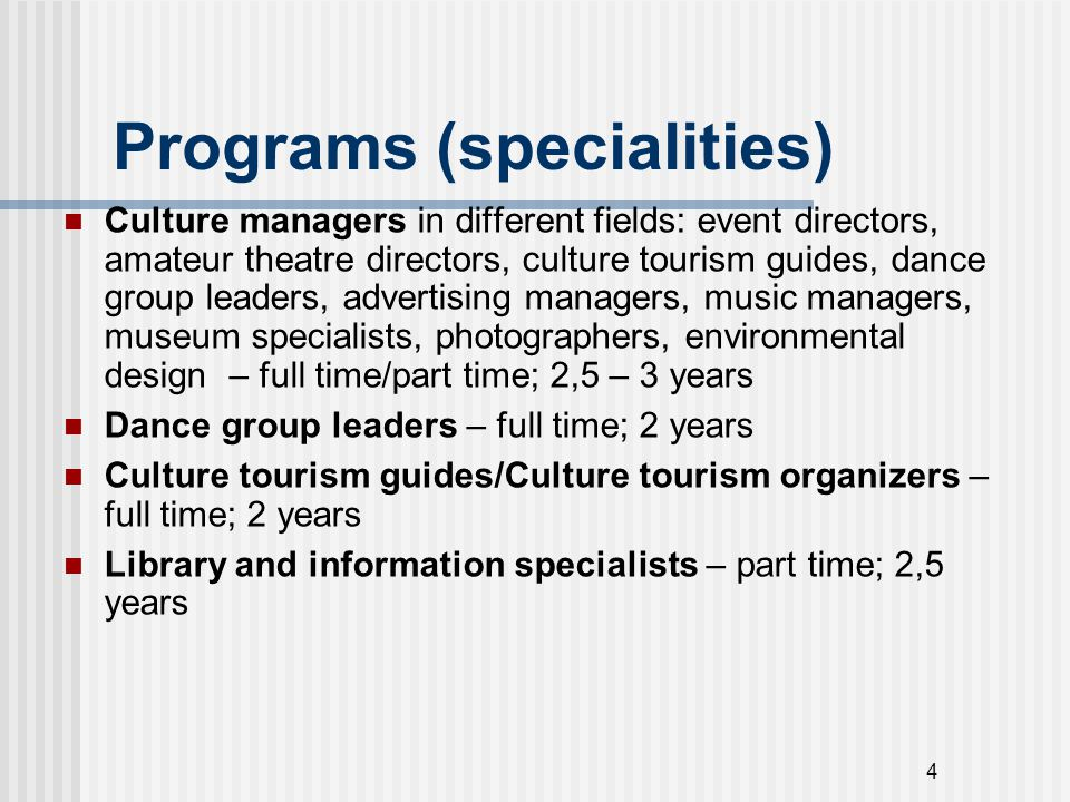 4 Programs (specialities) Culture managers in different fields: event directors, amateur theatre directors, culture tourism guides, dance group leader