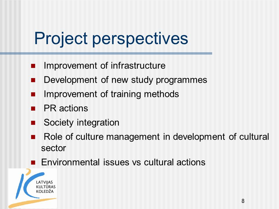 8 Project perspectives Improvement of infrastructure Development of new study programmes Improvement of training methods PR actions Society integratio