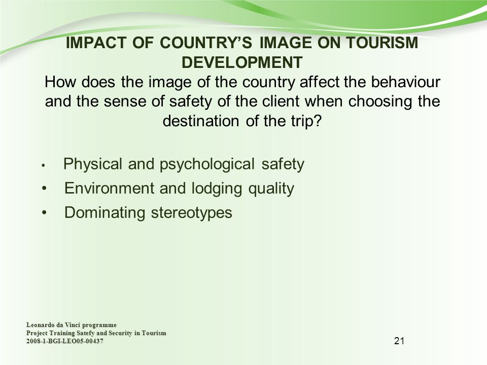 21 IMPACT OF COUNTRY'S IMAGE ON TOURISM DEVELOPMENT How does the image of the country affect the behaviour and the sense of safety of the client when