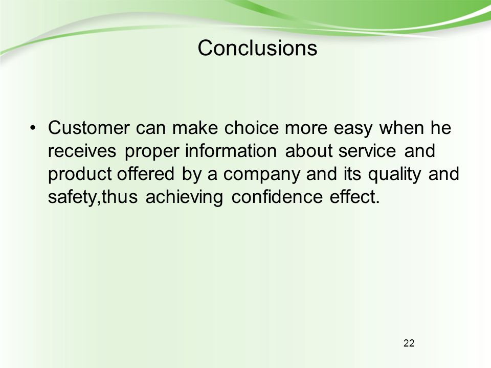 22 Conclusions Customer can make choice more easy when he receives proper information about service and product offered by a company and its quality a