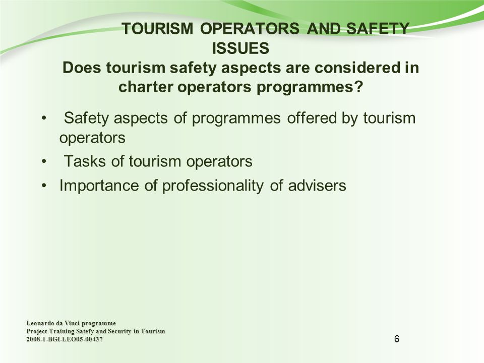 6 TOURISM OPERATORS AND SAFETY ISSUES Does tourism safety aspects are considered in charter operators programmes.