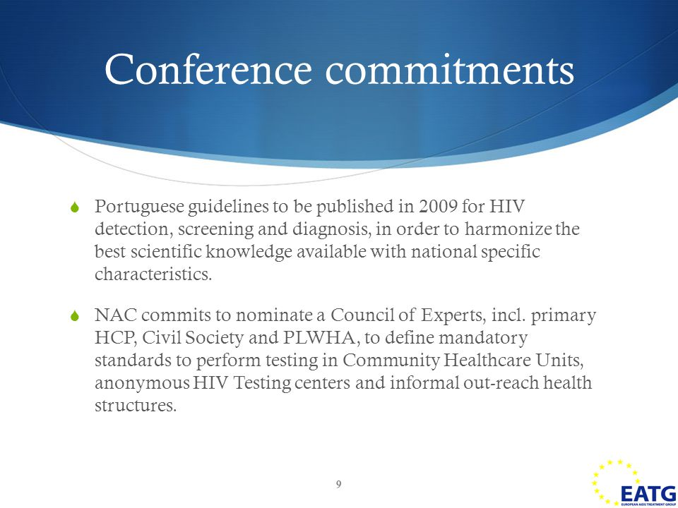  Portuguese guidelines to be published in 2009 for HIV detection, screening and diagnosis, in order to harmonize the best scientific knowledge available with national specific characteristics.