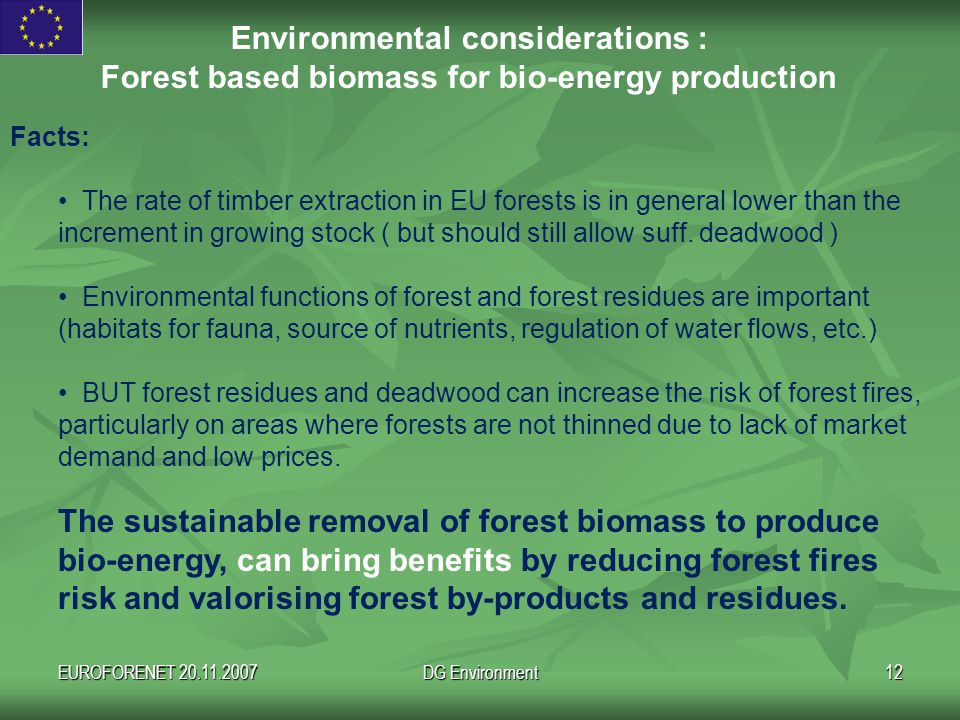EUROFORENET 20.11.2007DG Environment12 Facts: The rate of timber extraction in EU forests is in general lower than the increment in growing stock ( but should still allow suff.