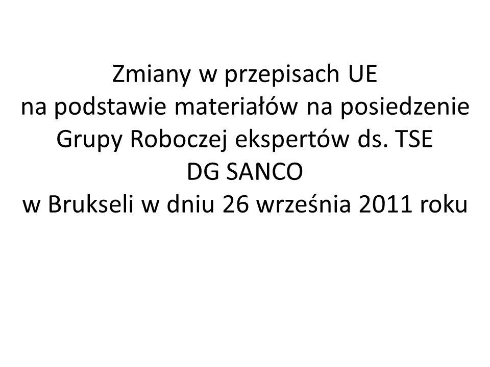 - Projekt raportu w sprawie TSE w krajach UE - Załącznik IV do rozporządzenia WE 999/2001 - Załącznik VI do rozporządzenia WE 152/2009