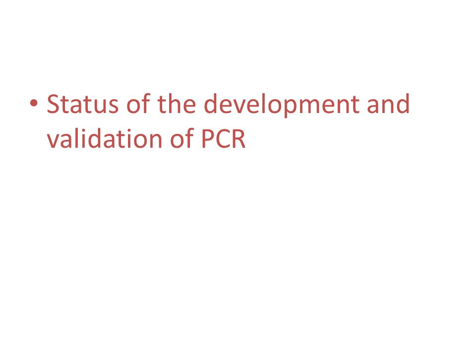 Status of the development and validation of PCR