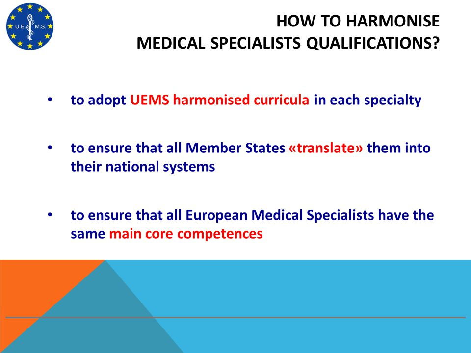HOW TO HARMONISE MEDICAL SPECIALISTS QUALIFICATIONS? to adopt UEMS harmonised curricula in each specialty to ensure that all Member States «translate»