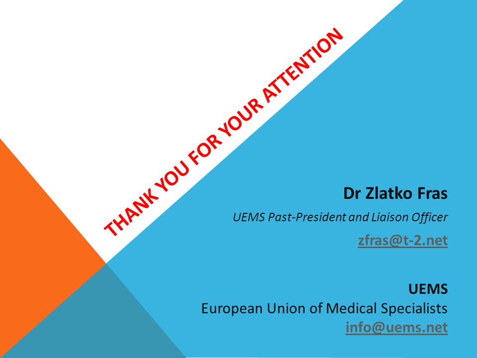 THANK YOU FOR YOUR ATTENTION 16 Dr Zlatko Fras UEMS Past-President and Liaison Officer zfras@t-2.net UEMS European Union of Medical Specialists info@u