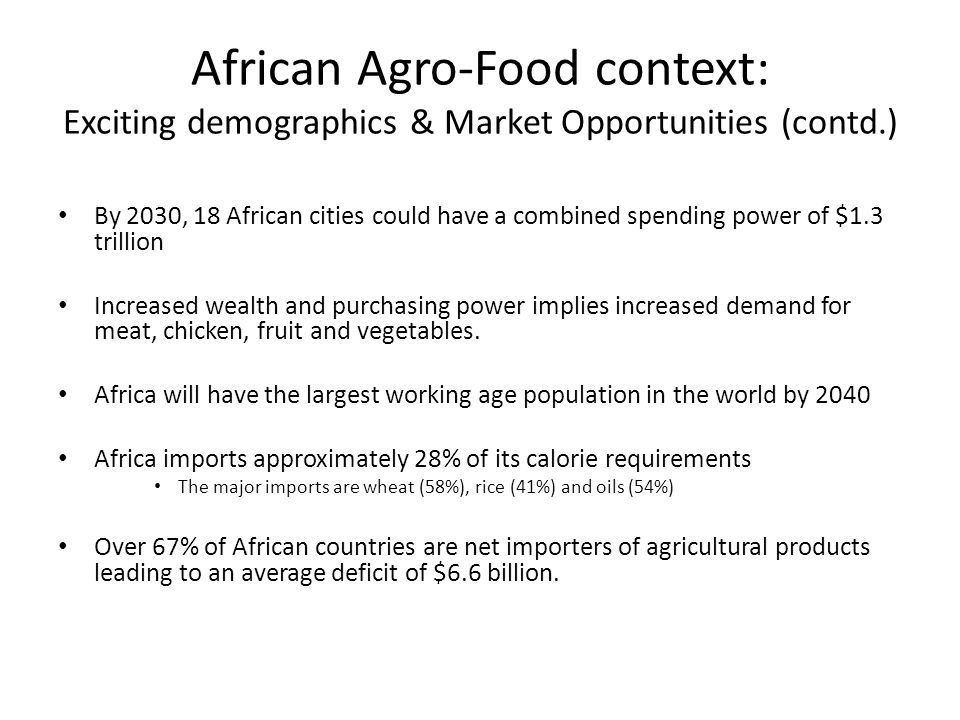 African Agro-Food context: Exciting demographics & Market Opportunities (contd.) By 2030, 18 African cities could have a combined spending power of $1