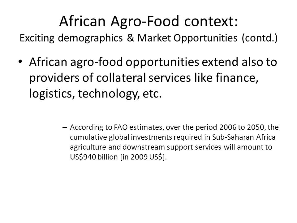 African Agro-Food context: Exciting demographics & Market Opportunities (contd.) African agro-food opportunities extend also to providers of collatera