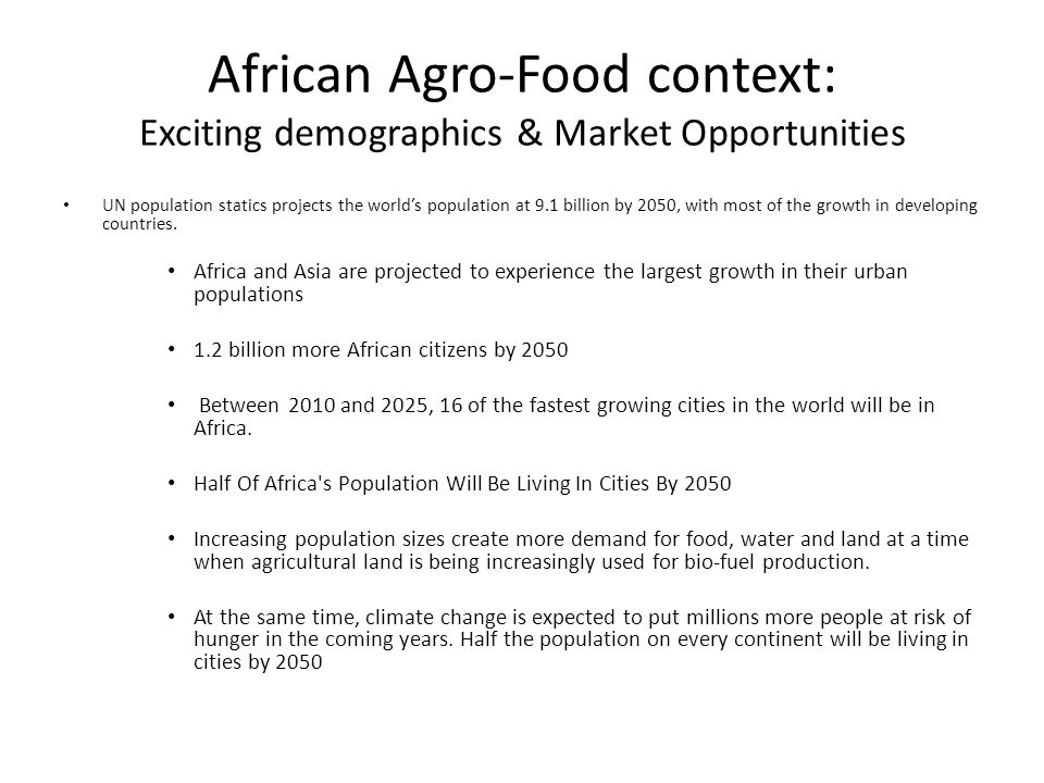 African Agro-Food context: Exciting demographics & Market Opportunities The rate of global urbanisation is expected to increase to 70% by 2050.