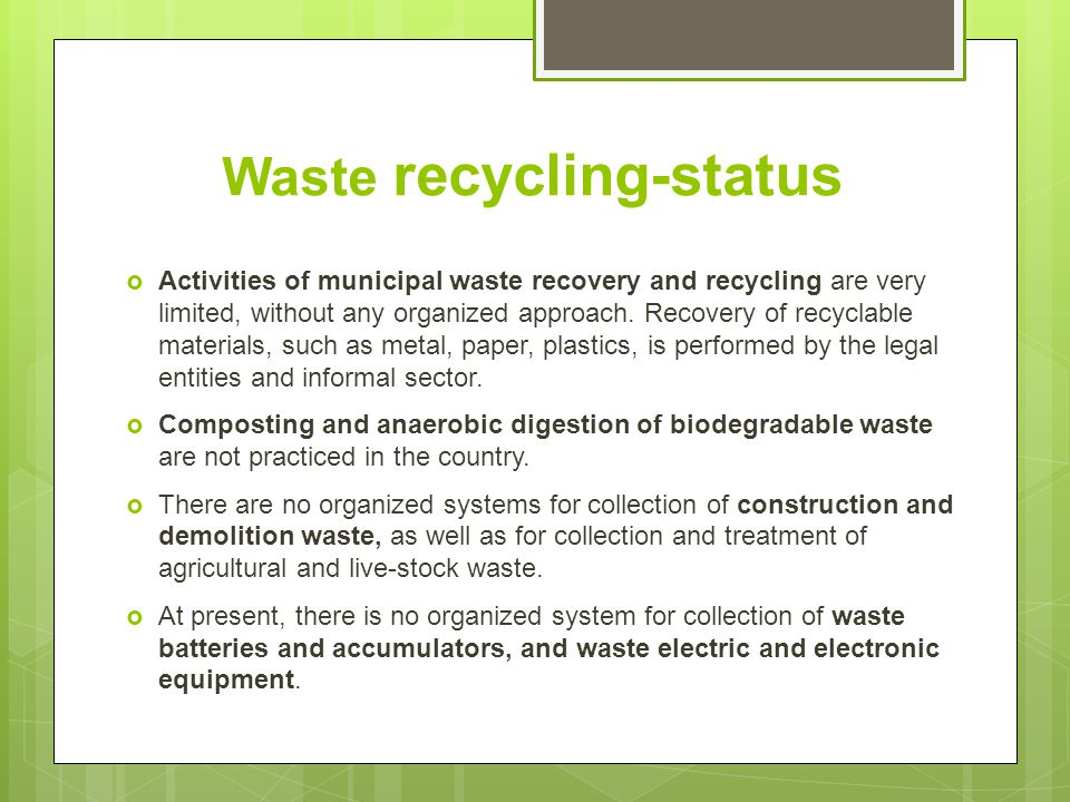 Waste recycling-status  Activities of municipal waste recovery and recycling are very limited, without any organized approach.