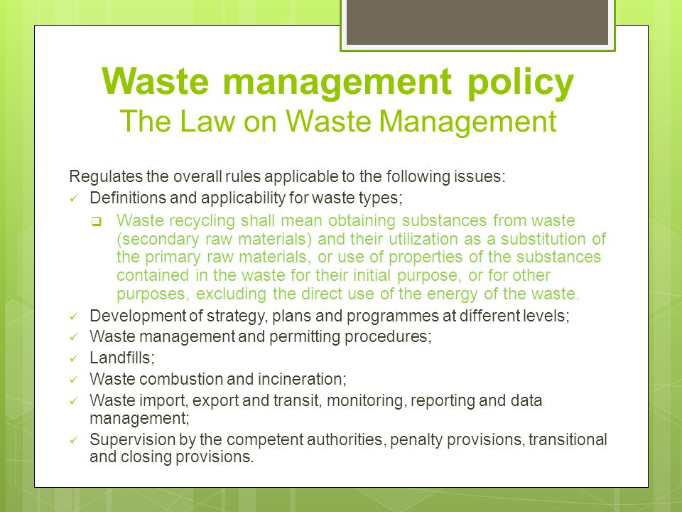 Waste management policy Monitoring, reporting and data management Annual consolidated reports from legal and physical persons dealing with collection, transportation, storage, treatment, processing and disposal of waste (to municipalities for non-hazardous waste, to MoEPP for hazardous waste):  Types, quantity and origin of the treated or processed waste by the waste generators, temporarily stored waste, waste handed over to the waste collector and transporter and other legal and physical persons processing waste.