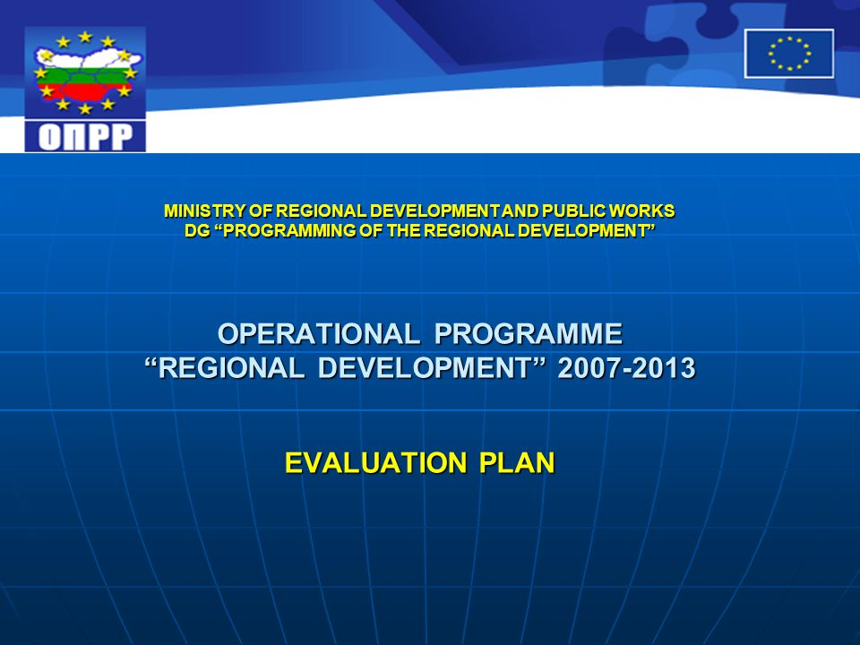 MINISTRY OF REGIONAL DEVELOPMENT AND PUBLIC WORKS DG PROGRAMMING OF THE REGIONAL DEVELOPMENT OPERATIONAL PROGRAMME REGIONAL DEVELOPMENT 2007-2013 EVALUATION PLAN